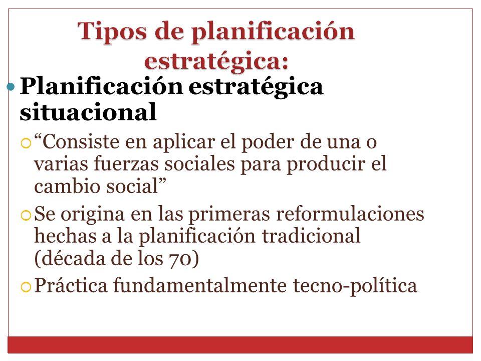 Planificación estratégica situacional Consiste en aplicar el poder de una o varias fuerzas sociales para producir el cambio social Se origina en las p