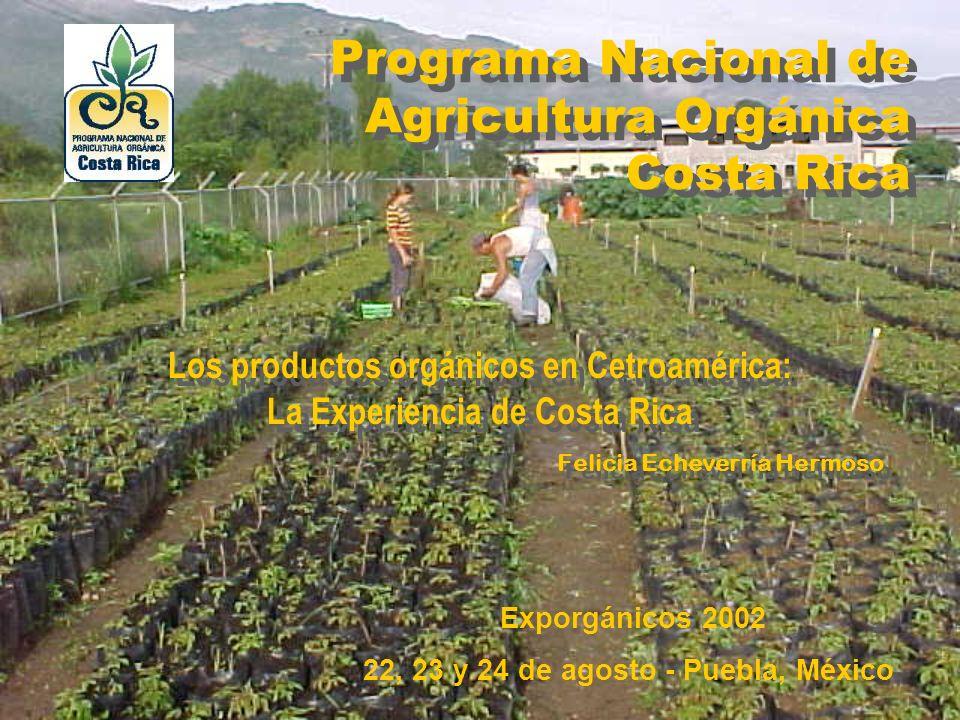 Programa Nacional de Agricultura Orgánica Costa Rica Los productos orgánicos en Cetroamérica: La Experiencia de Costa Rica Felicia Echeverría Hermoso
