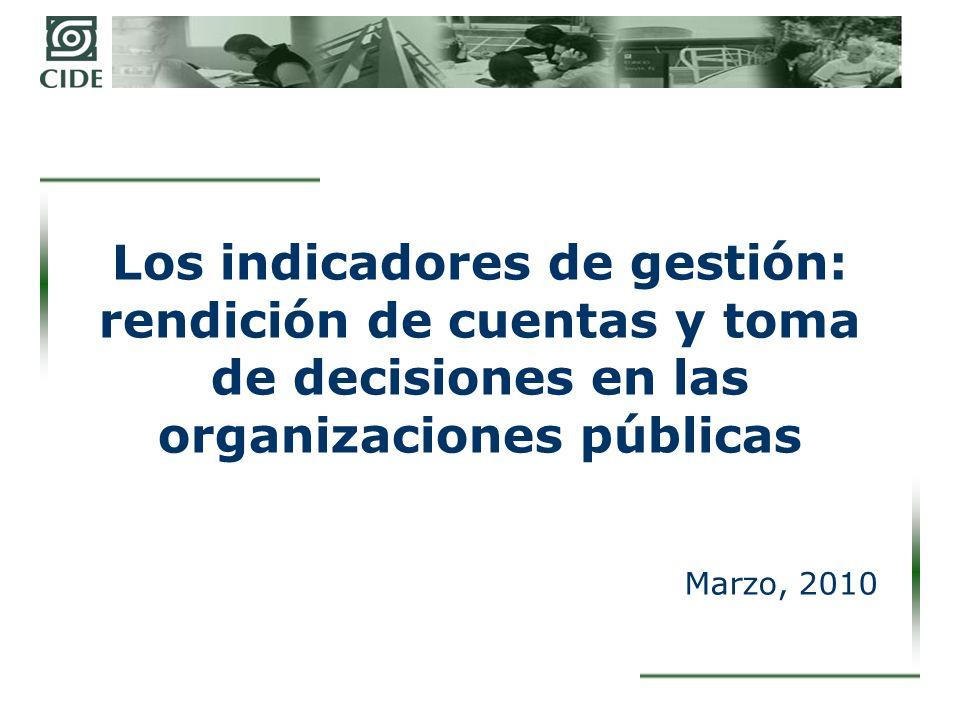Los indicadores de gestión: rendición de cuentas y toma de decisiones en las organizaciones públicas Marzo, 2010