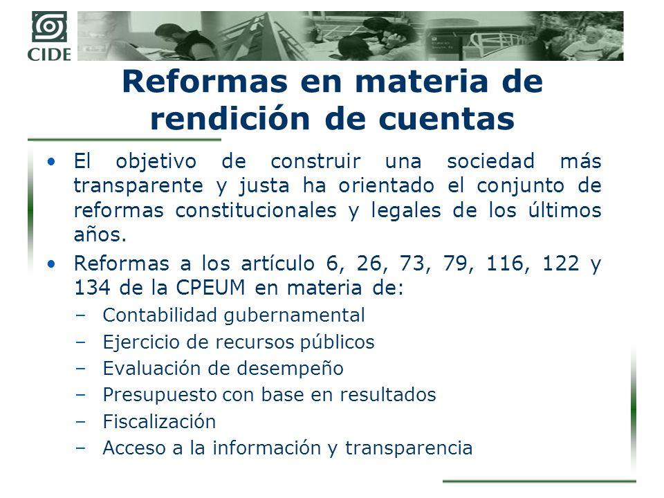 Reformas en materia de rendición de cuentas El objetivo de construir una sociedad más transparente y justa ha orientado el conjunto de reformas constitucionales y legales de los últimos años.