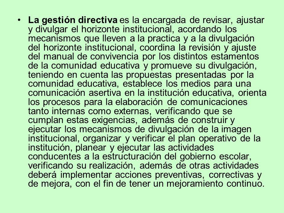 La gestión directiva es la encargada de revisar, ajustar y divulgar el horizonte institucional, acordando los mecanismos que lleven a la practica y a