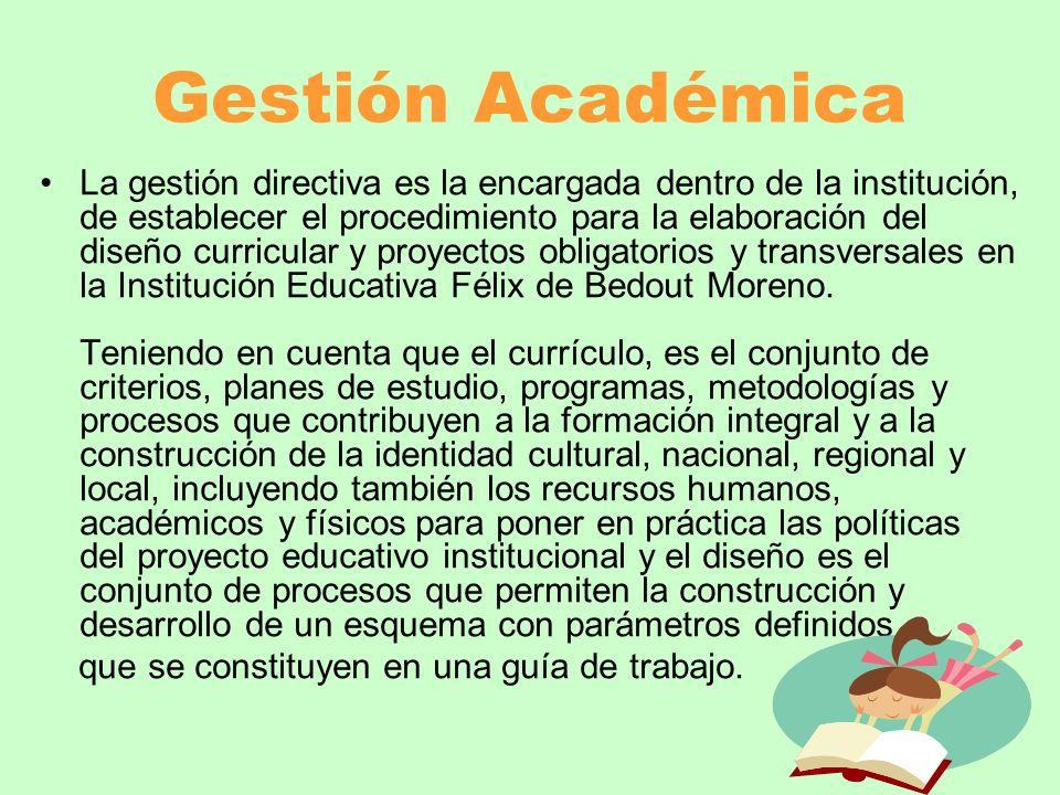 Gestión Académica La gestión directiva es la encargada dentro de la institución, de establecer el procedimiento para la elaboración del diseño curricu