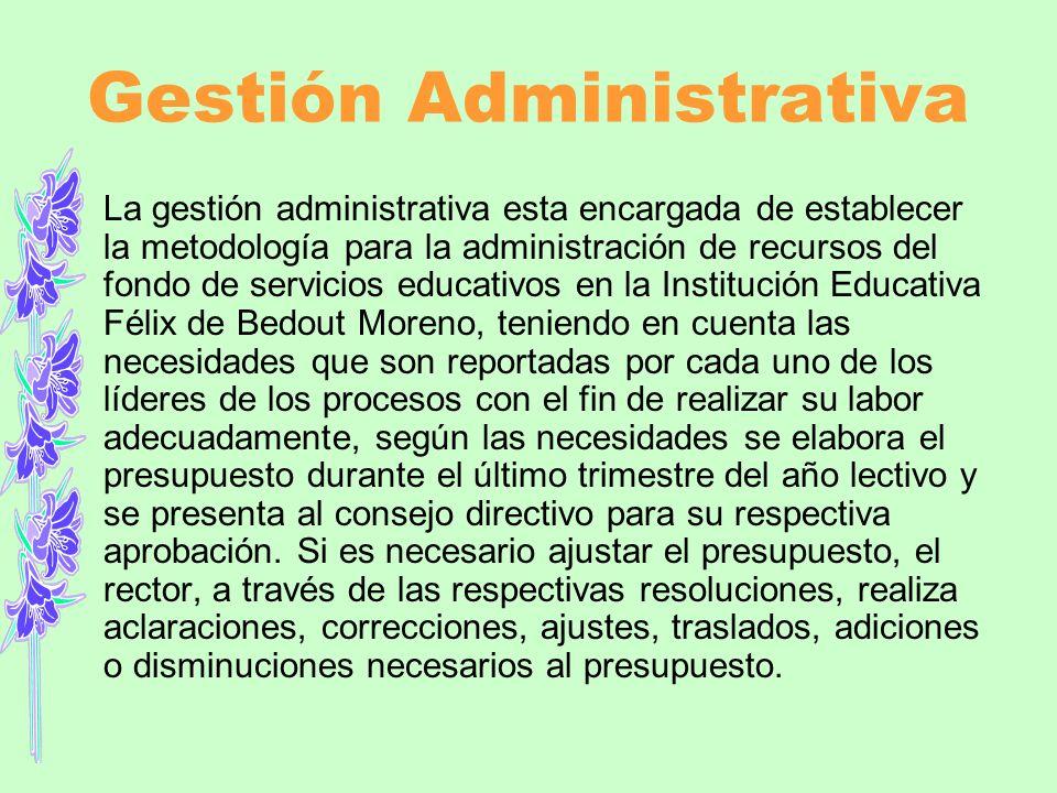 Gestión Administrativa La gestión administrativa esta encargada de establecer la metodología para la administración de recursos del fondo de servicios