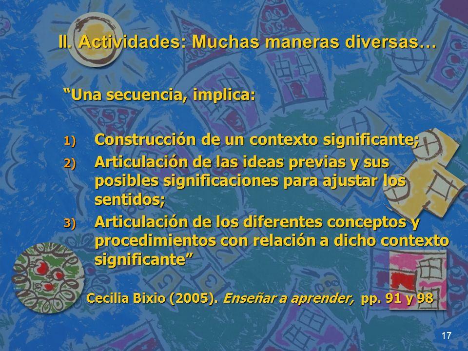17 II. Actividades: Muchas maneras diversas… Una secuencia, implica: 1) Construcción de un contexto significante; 2) Articulación de las ideas previas