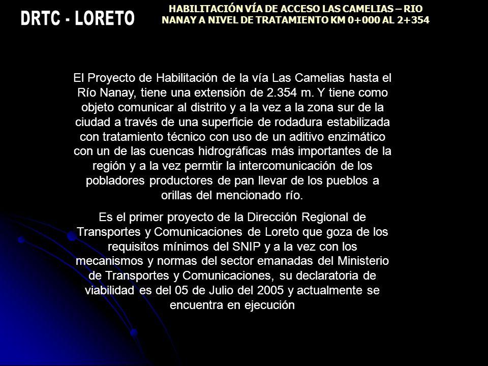 HABILITACIÓN VÍA DE ACCESO LAS CAMELIAS – RIO NANAY A NIVEL DE TRATAMIENTO KM 0+000 AL 2+354 El Proyecto de Habilitación de la vía Las Camelias hasta el Río Nanay, tiene una extensión de 2.354 m.