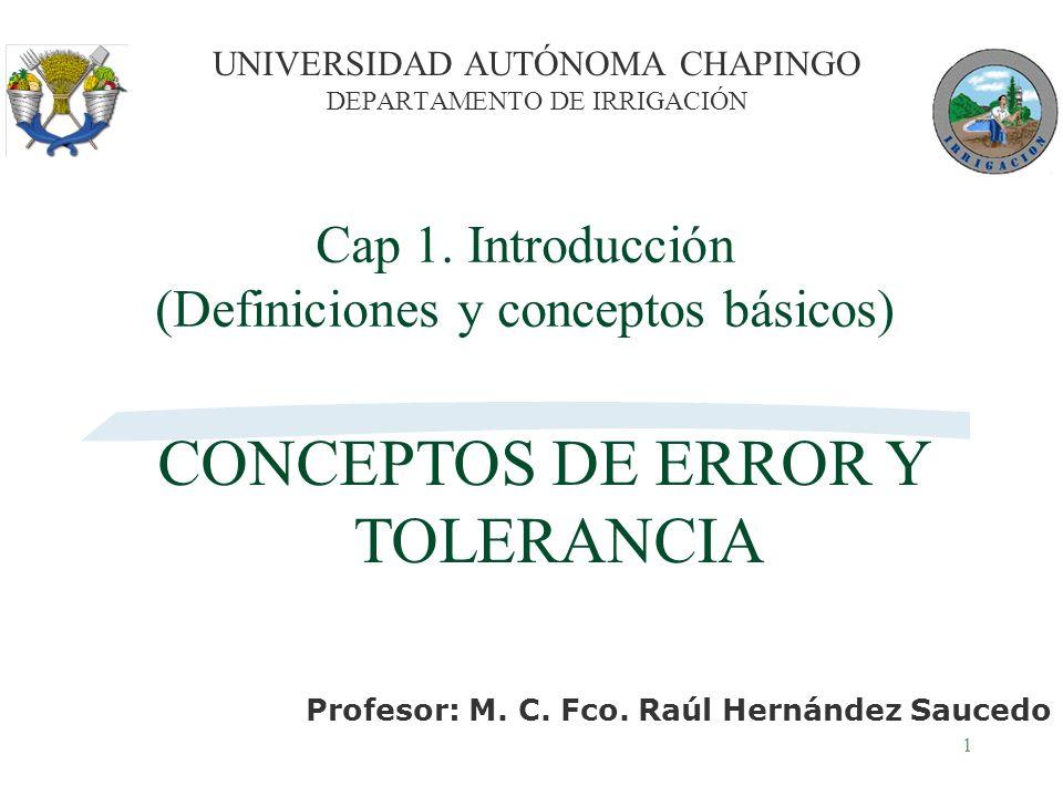 1 Cap 1. Introducción (Definiciones y conceptos básicos) UNIVERSIDAD AUTÓNOMA CHAPINGO DEPARTAMENTO DE IRRIGACIÓN Profesor: M. C. Fco. Raúl Hernández