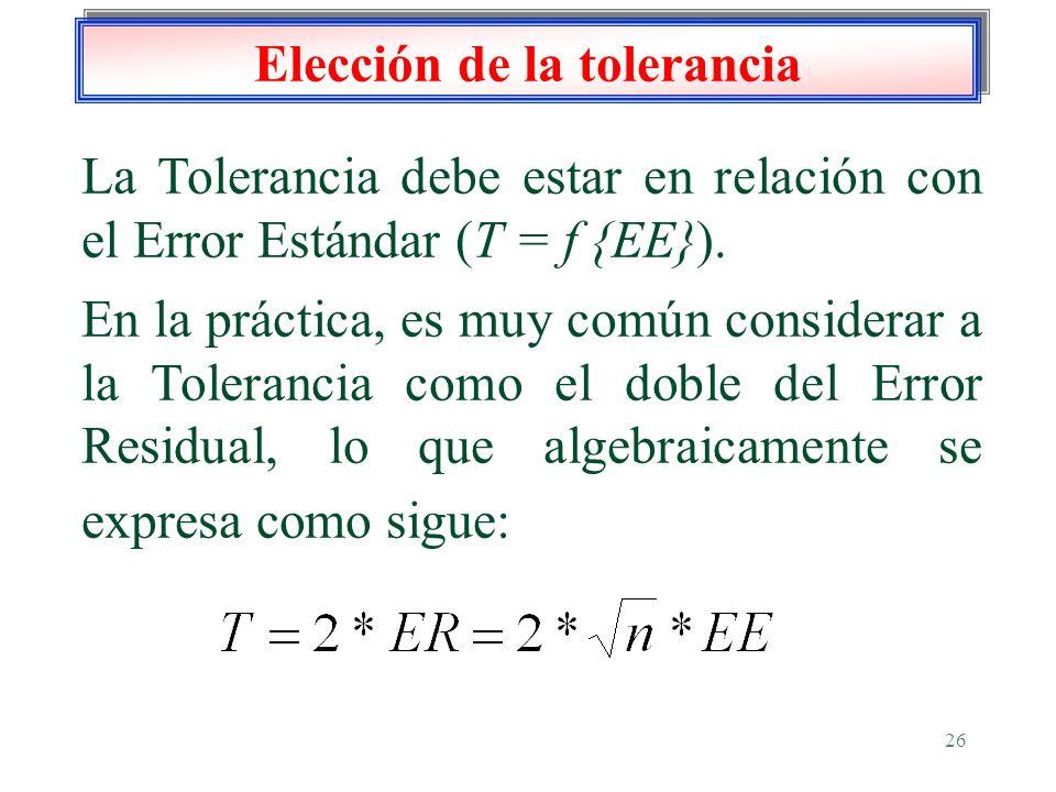 26 Elección de la tolerancia La Tolerancia debe estar en relación con el Error Estándar (T = f {EE}). En la práctica, es muy común considerar a la Tol