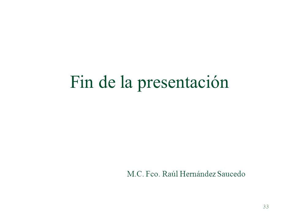 33 Fin de la presentación M.C. Fco. Raúl Hernández Saucedo