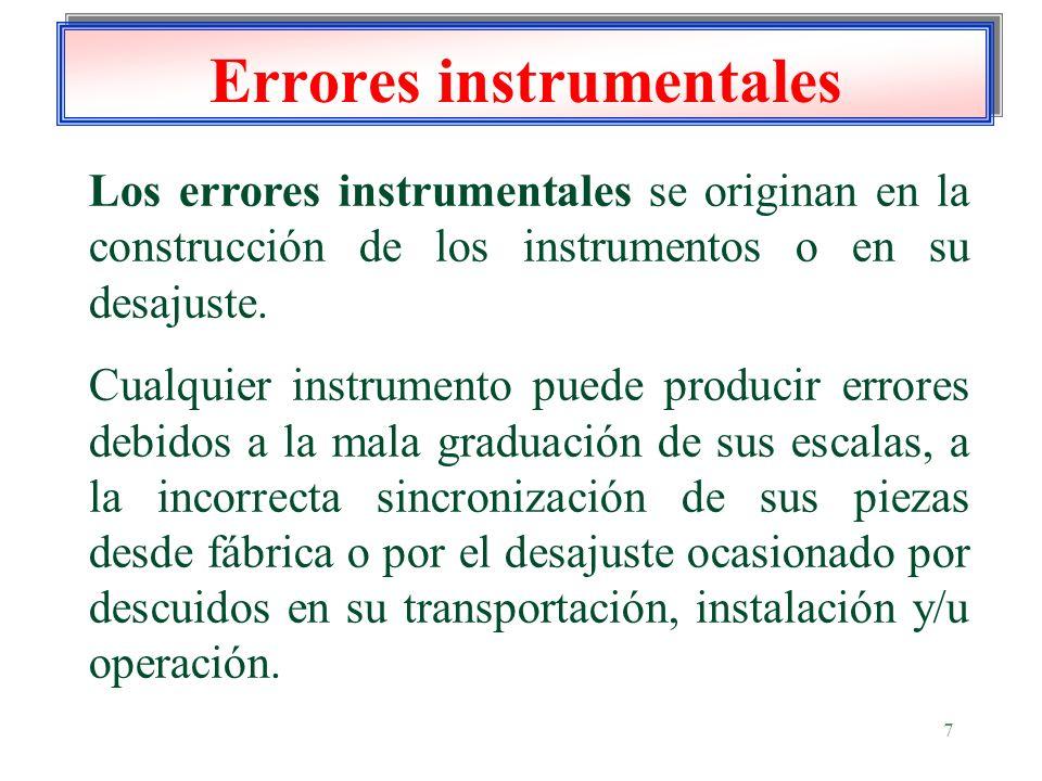 7 Errores instrumentales Los errores instrumentales se originan en la construcción de los instrumentos o en su desajuste. Cualquier instrumento puede