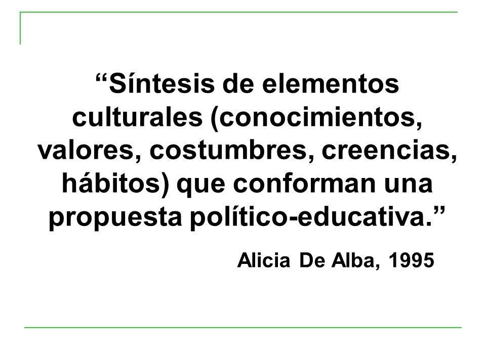 Síntesis de elementos culturales (conocimientos, valores, costumbres, creencias, hábitos) que conforman una propuesta político-educativa. Alicia De Al