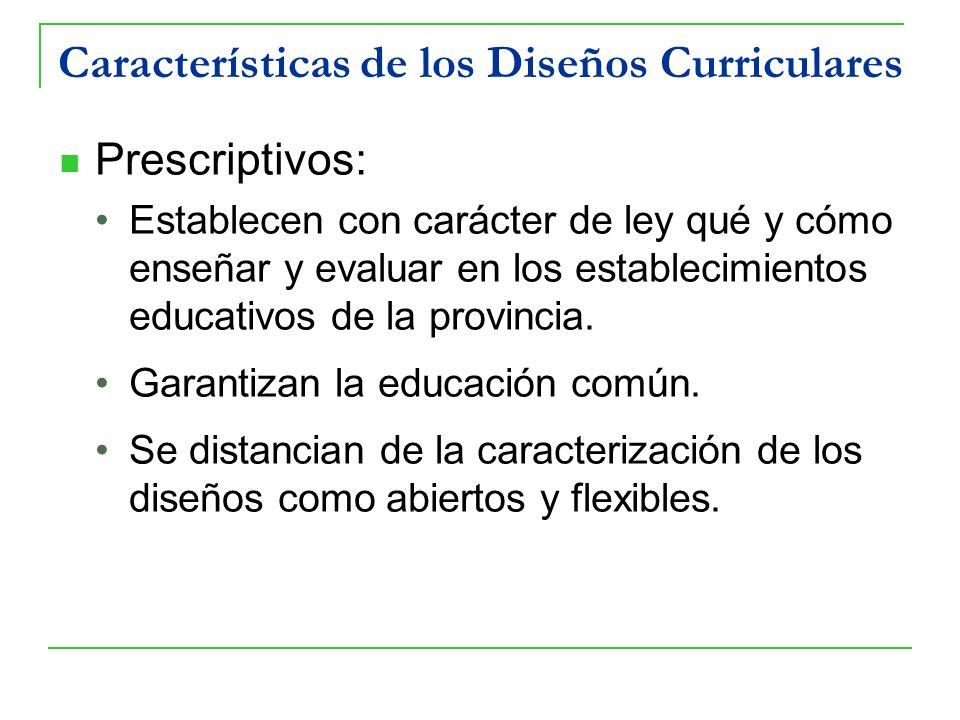 Características de los Diseños Curriculares Prescriptivos: Establecen con carácter de ley qué y cómo enseñar y evaluar en los establecimientos educati