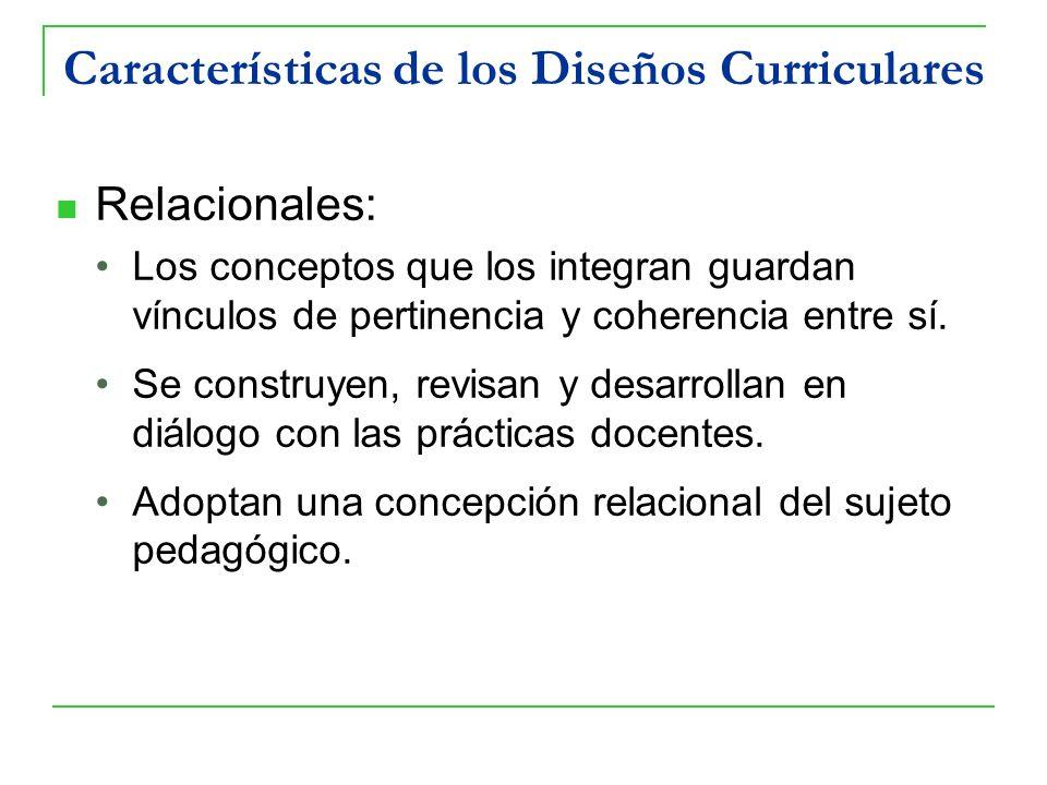 Características de los Diseños Curriculares Relacionales: Los conceptos que los integran guardan vínculos de pertinencia y coherencia entre sí. Se con