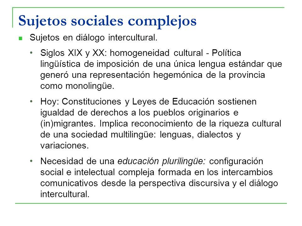 Sujetos sociales complejos Sujetos en diálogo intercultural. Siglos XIX y XX: homogeneidad cultural - Política lingüística de imposición de una única