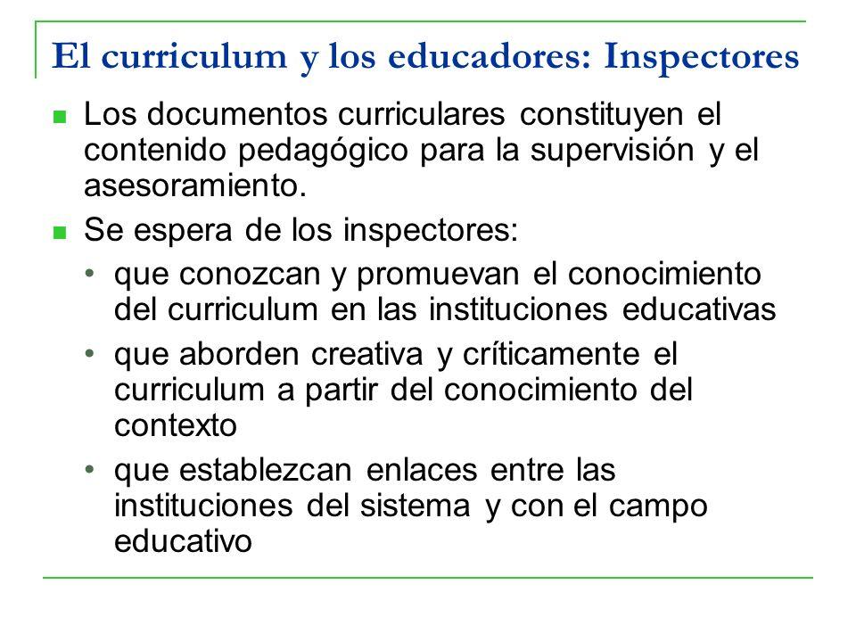 El curriculum y los educadores: Inspectores Los documentos curriculares constituyen el contenido pedagógico para la supervisión y el asesoramiento. Se