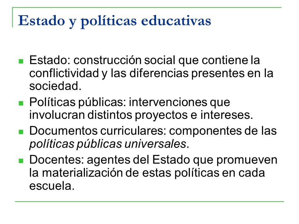 Estado y políticas educativas Estado: construcción social que contiene la conflictividad y las diferencias presentes en la sociedad. Políticas pública