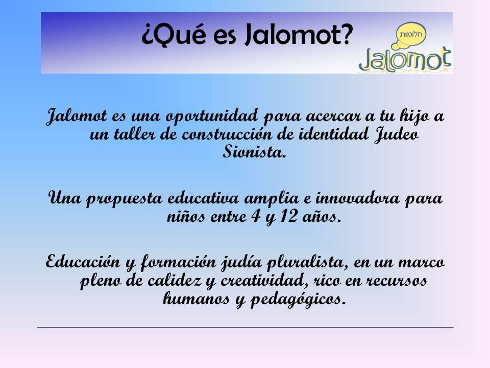 ¿Qué es Jalomot? Jalomot es una oportunidad para acercar a tu hijo a un taller de construcción de identidad Judeo Sionista. Una propuesta educativa am