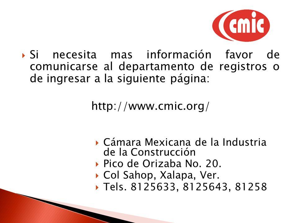 Si necesita mas información favor de comunicarse al departamento de registros o de ingresar a la siguiente página: http://www.cmic.org/ Cámara Mexican