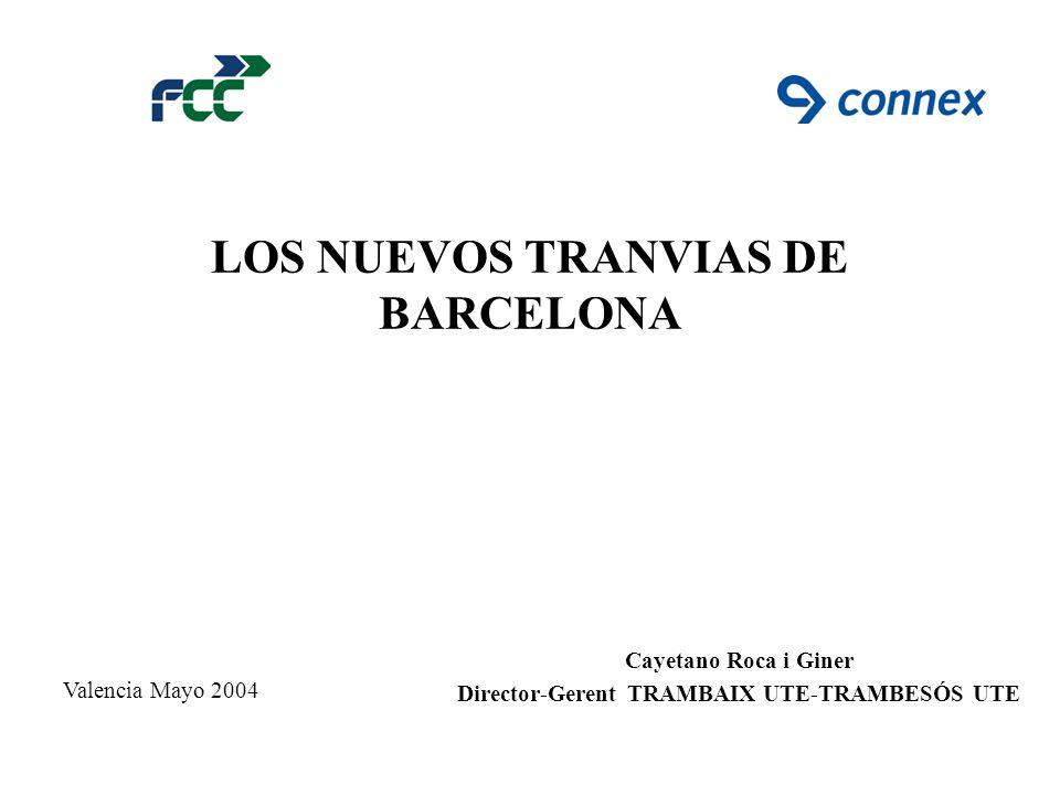 LOS NUEVOS TRANVIAS DE BARCELONA Cayetano Roca i Giner Director-Gerent TRAMBAIX UTE-TRAMBESÓS UTE Valencia Mayo 2004
