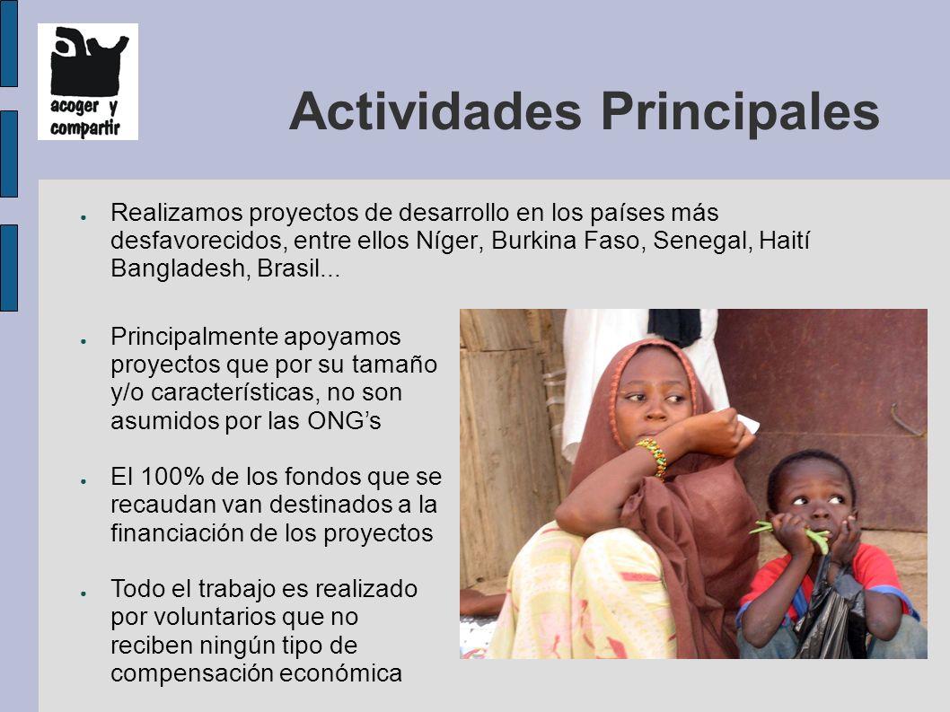 Actividades Principales Realizamos proyectos de desarrollo en los países más desfavorecidos, entre ellos Níger, Burkina Faso, Senegal, Haití Bangladesh, Brasil...