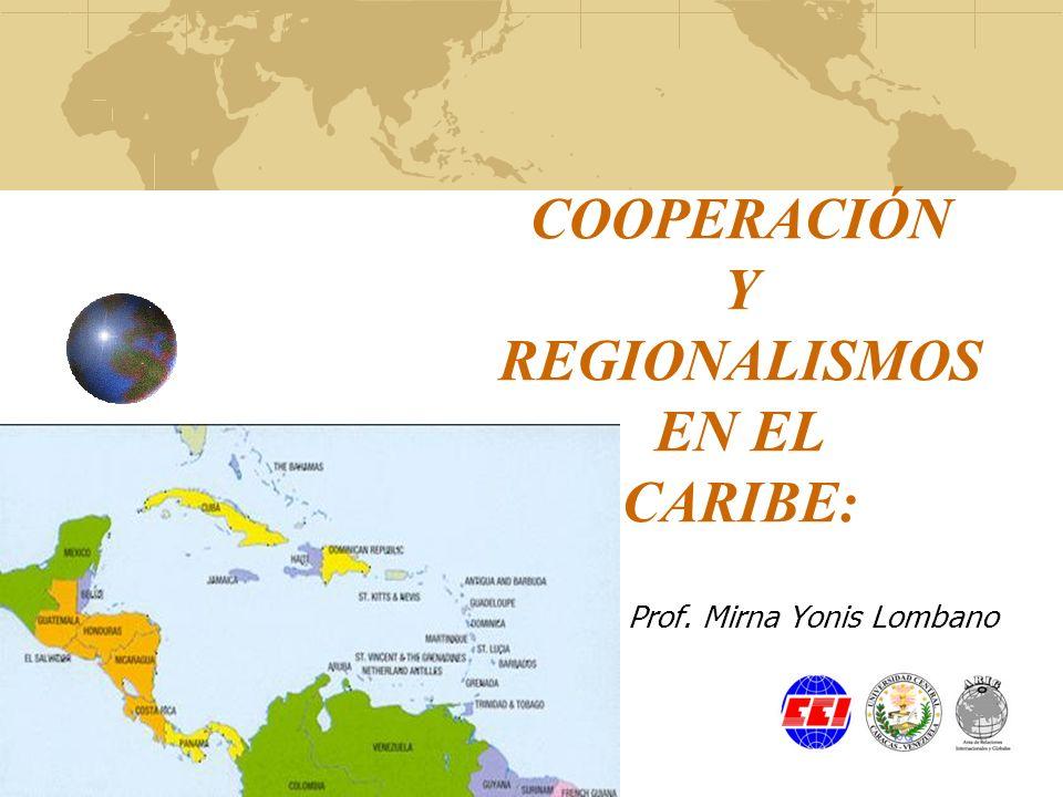 COOPERACIÓN Y REGIONALISMOS EN EL CARIBE: Prof. Mirna Yonis Lombano