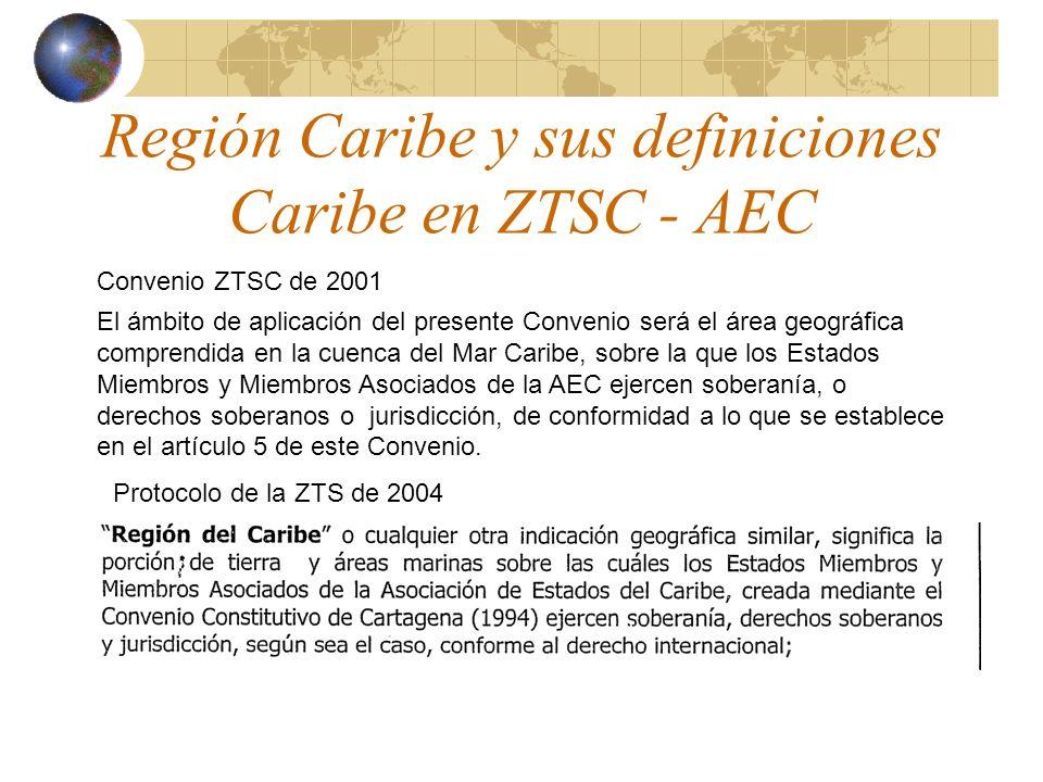 Región Caribe y sus definiciones Caribe en ZTSC - AEC Convenio ZTSC de 2001 El ámbito de aplicación del presente Convenio será el área geográfica comp