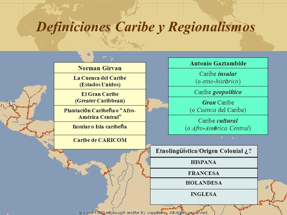 Definiciones Caribe y Regionalismos Norman Girvan La Cuenca del Caribe (Estados Unidos) El Gran Caribe (Greater Caribbean) Plantaci ó n Caribe ñ a o A