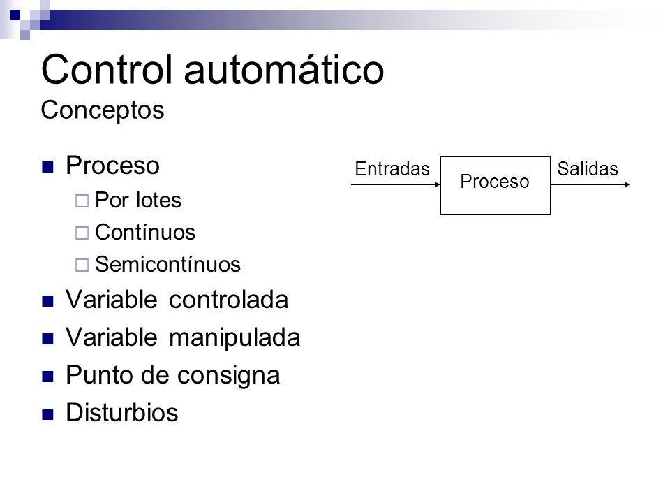 Control automático Conceptos Proceso Por lotes Contínuos Semicontínuos Variable controlada Variable manipulada Punto de consigna Disturbios EntradasSa