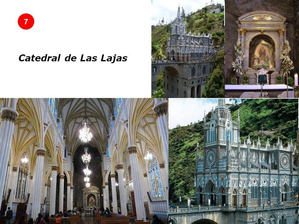 7 Catedral de Las Lajas Una iglesia digna de un cuento de hadas La Catedral de Las Lajas se encuentra en el sur de Colombia y construida en 1916 en el interior del cañón del río Guaitara.