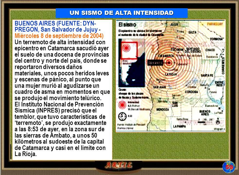 UN SISMO DE ALTA INTENSIDAD BUENOS AIRES (FUENTE: DYN- PREGON, San Salvador de Jujuy - Miércoles 8 de septiembre de 2004) Un terremoto de alta intensi