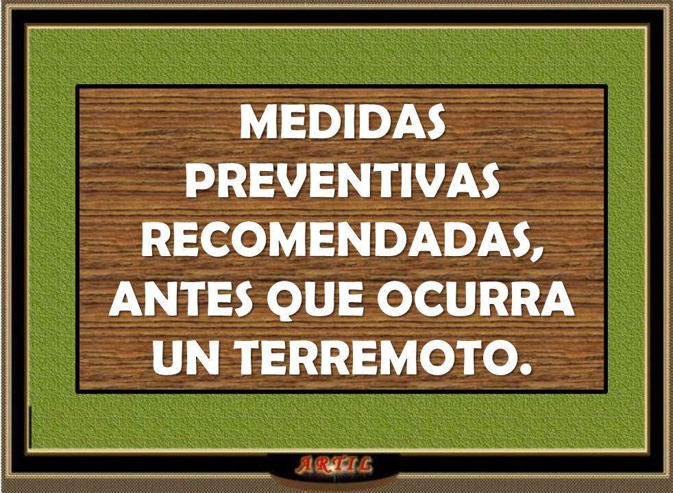MEDIDAS PREVENTIVAS RECOMENDADAS, ANTES QUE OCURRA UN TERREMOTO.