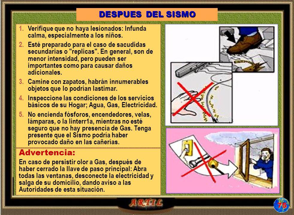 DESPUES DEL SISMO 1.Verifique que no haya lesionados: Infunda calma, especialmente a los niños. 2.Esté preparado para el caso de sacudidas secundarias