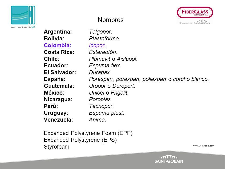 Argentina: Telgopor.Bolivia: Plastoformo. Colombia: Icopor.