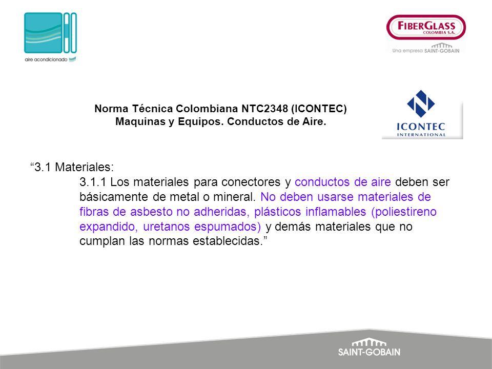 3.1 Materiales: 3.1.1 Los materiales para conectores y conductos de aire deben ser básicamente de metal o mineral. No deben usarse materiales de fibra