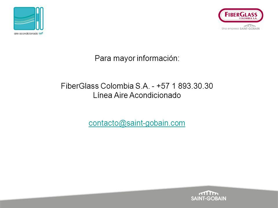 Para mayor información: FiberGlass Colombia S.A. - +57 1 893.30.30 Línea Aire Acondicionado contacto@saint-gobain.com contacto@saint-gobain.com