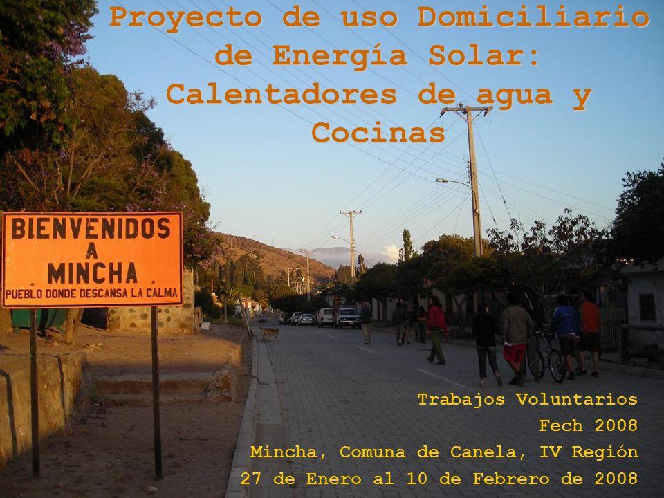 Proyecto de uso Domiciliario de Energía Solar: Calentadores de agua y Cocinas Trabajos Voluntarios Fech 2008 Mincha, Comuna de Canela, IV Región 27 de