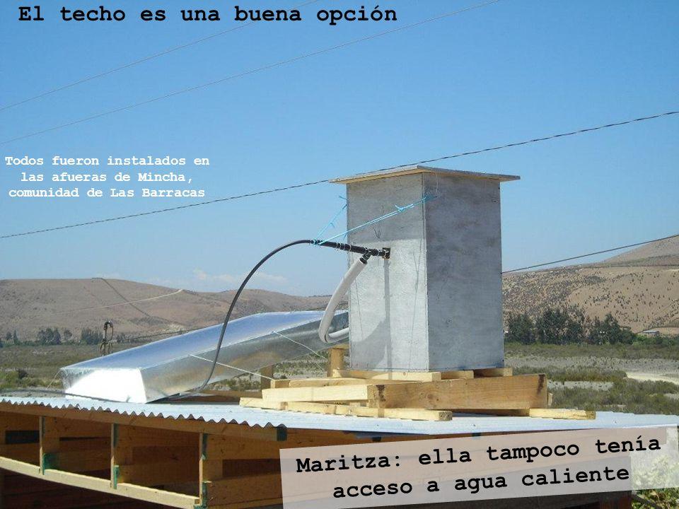 El techo es una buena opción Maritza: ella tampoco tenía acceso a agua caliente Todos fueron instalados en las afueras de Mincha, comunidad de Las Bar