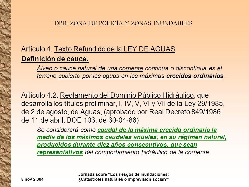8 nov 2.004 Jornada sobre Los riesgos de inundaciones: ¿Catastrofes naturales o imprevisión social? DPH, ZONA DE POLICÍA Y ZONAS INUNDABLES Artículo 4