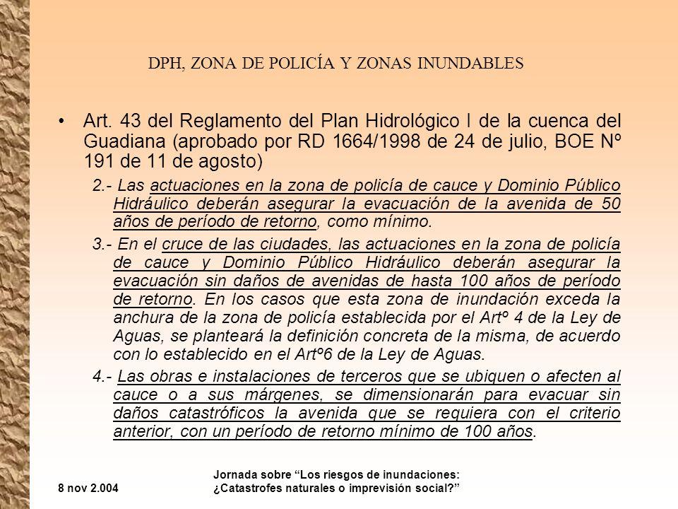 8 nov 2.004 Jornada sobre Los riesgos de inundaciones: ¿Catastrofes naturales o imprevisión social? DPH, ZONA DE POLICÍA Y ZONAS INUNDABLES Art. 43 de