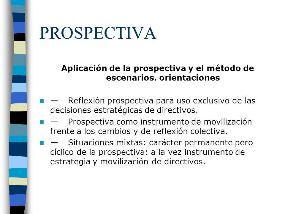 PROSPECTIVA Aplicación de la prospectiva y el método de escenarios. orientaciones Reflexión prospectiva para uso exclusivo de las decisiones estratégi