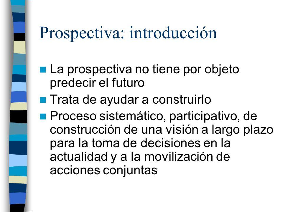 Prospectiva: introducción La prospectiva no tiene por objeto predecir el futuro Trata de ayudar a construirlo Proceso sistemático, participativo, de c