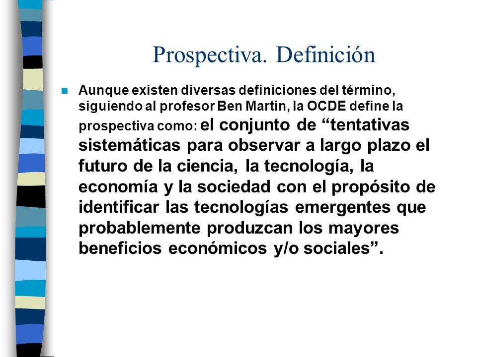 Prospectiva. Definición Aunque existen diversas definiciones del término, siguiendo al profesor Ben Martin, la OCDE define la prospectiva como: el con