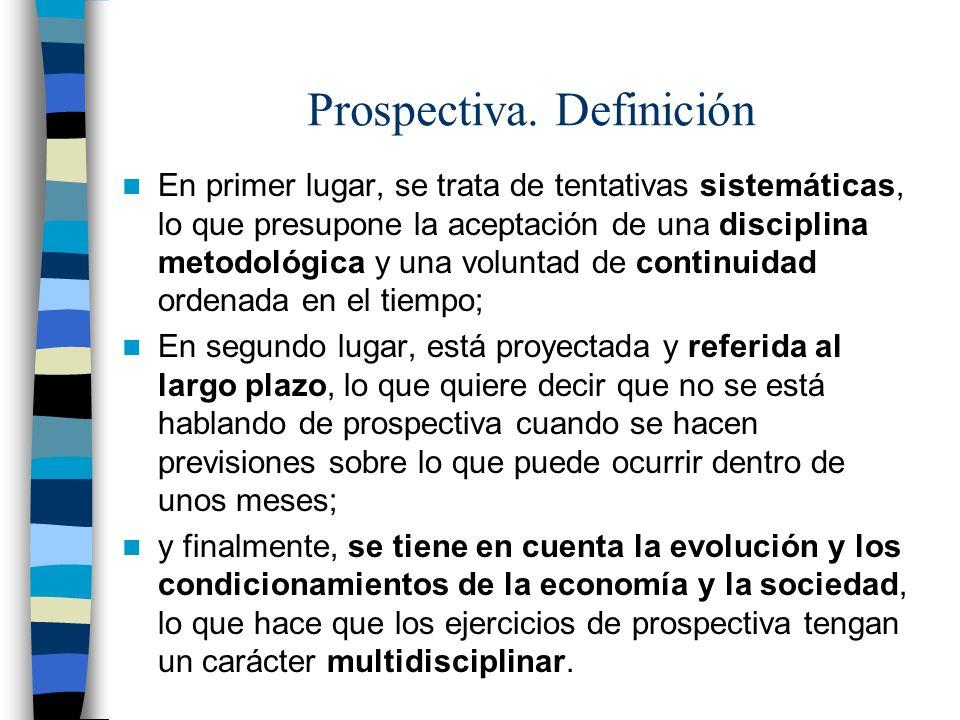 Prospectiva. Definición En primer lugar, se trata de tentativas sistemáticas, lo que presupone la aceptación de una disciplina metodológica y una volu
