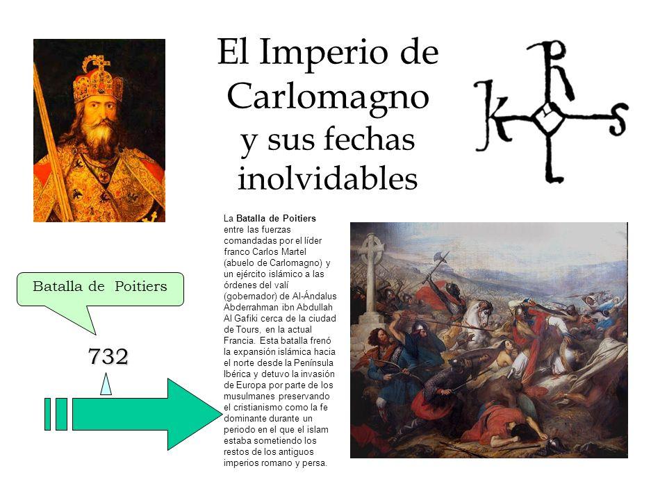 El Imperio de Carlomagno y sus fechas inolvidables 732 Batalla de Poitiers 771 Carlomagno es nombrado rey único de los francos