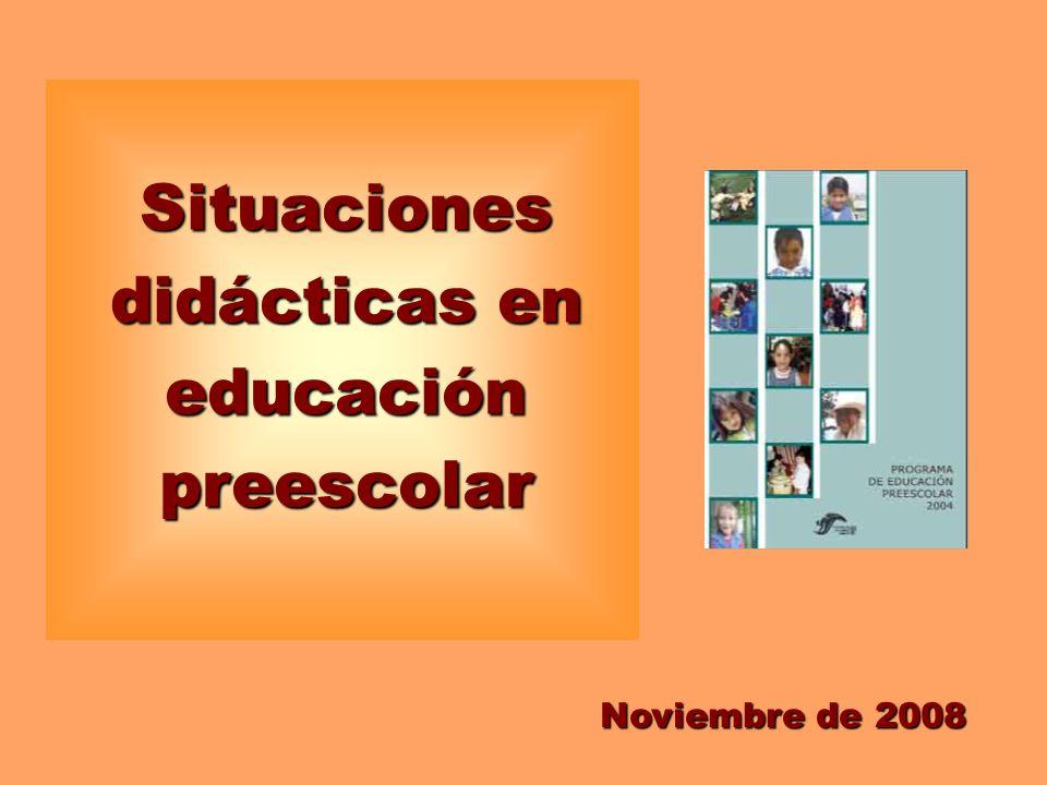 Situaciones didácticas en educación preescolar Noviembre de 2008
