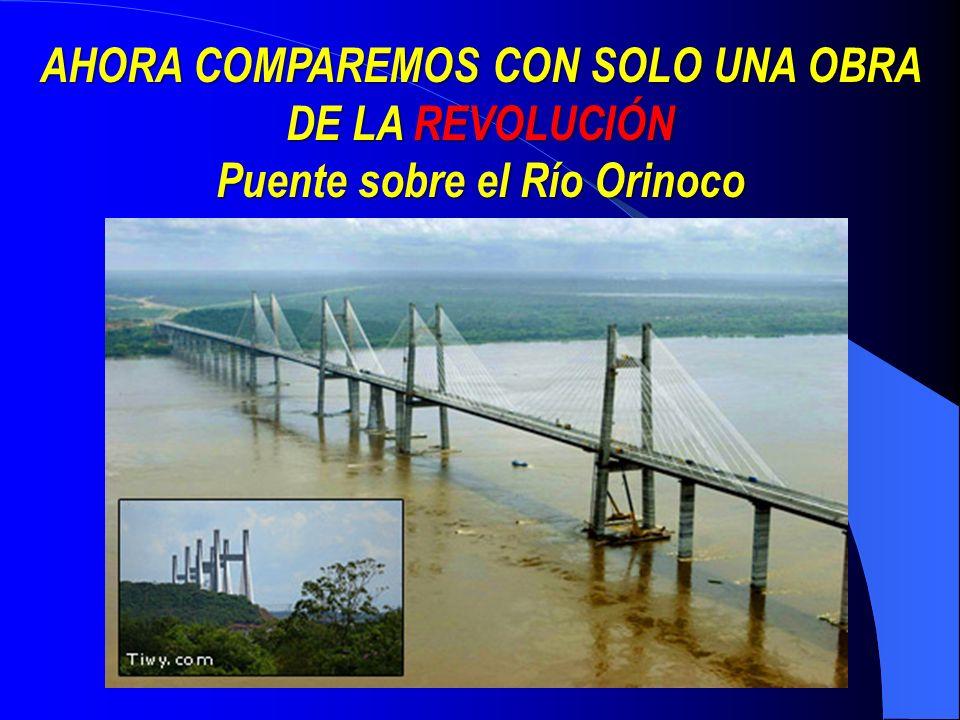 AHORA COMPAREMOS CON SOLO UNA OBRA DE LA REVOLUCIÓN Puente sobre el Río Orinoco