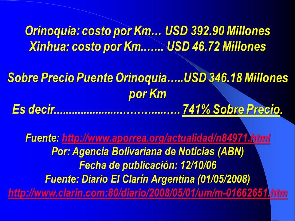 Orinoquia: costo por Km… USD 392.90 Millones Xinhua: costo por Km..….. USD 46.72 Millones Sobre Precio Puente Orinoquia…..USD 346.18 Millones por Km E