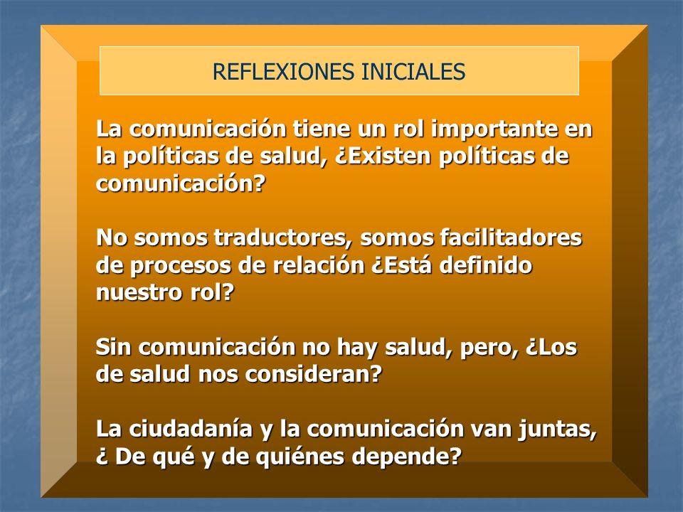 La comunicación tiene un rol importante en la políticas de salud, ¿Existen políticas de comunicación? No somos traductores, somos facilitadores de pro