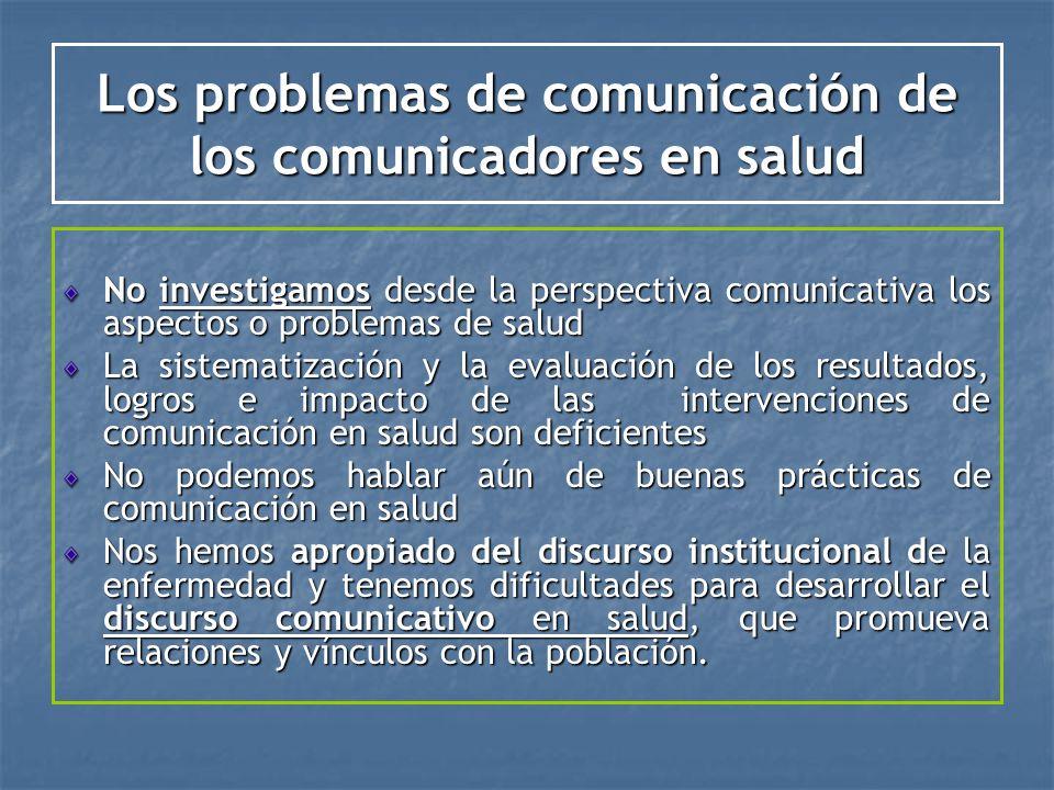 Los problemas de comunicación de los comunicadores en salud No investigamos desde la perspectiva comunicativa los aspectos o problemas de salud La sis