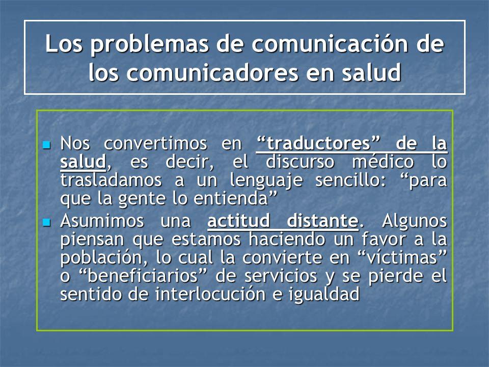 Los problemas de comunicación de los comunicadores en salud Nos convertimos en traductores de la salud, es decir, el discurso médico lo trasladamos a
