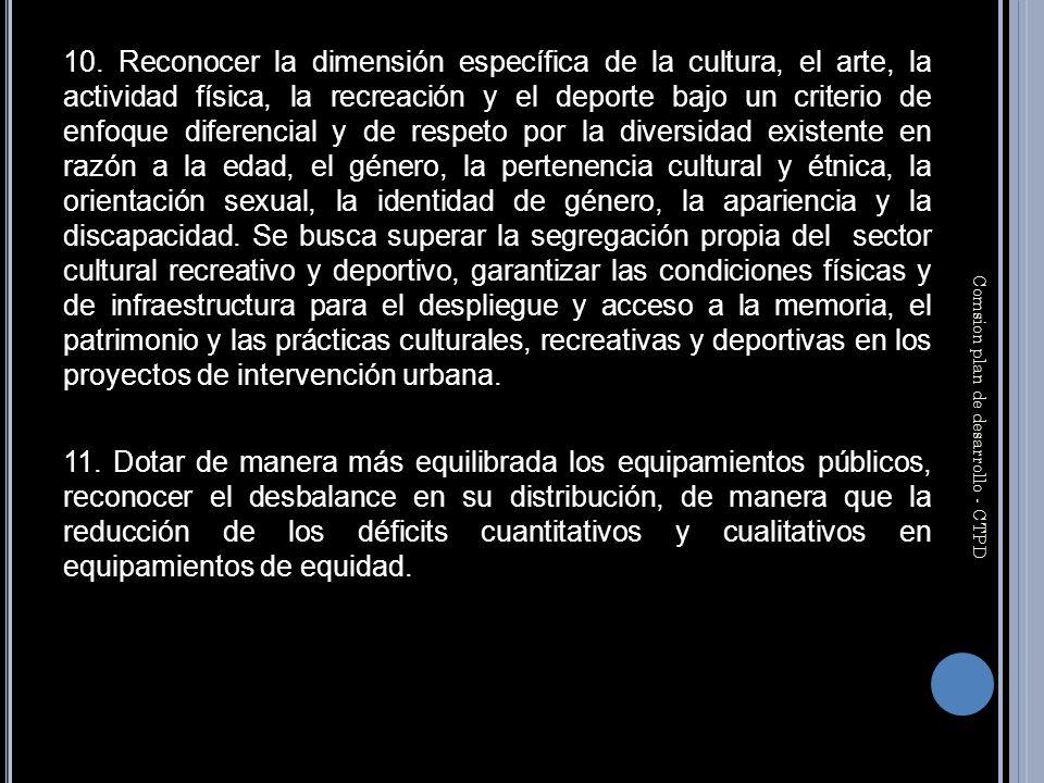 10. Reconocer la dimensión específica de la cultura, el arte, la actividad física, la recreación y el deporte bajo un criterio de enfoque diferencial